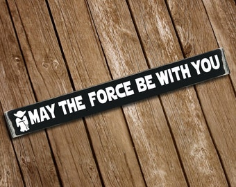 May The Force Be With You Wooden Sign