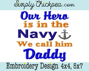 Embroidery Design: Our Hero is in the Navy We Call Him Daddy Military Instant Download with Anchor 4x4, 5x7