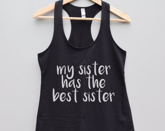 My Sister Has the Best Sister Women's  Racerback  black shirt tank top sisters family love