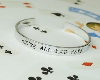 We're All Mad Here -Aluminum Brass or Copper Cuff Bracelet