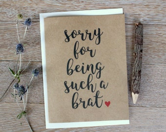 Sorry For Being A Brat. Funny Sorry/ Love You Card for Him or Her.