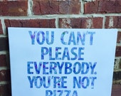 You can't please everybody you're not pizza canvas quote 12 x 16,  gift