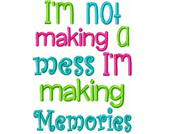 I'm Not Making A Mess I'm Making Memories Embroidery Design -INSTANT DOWNLOAD-
