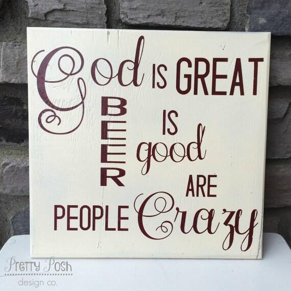 God Is Great Beer Is Good...People Are By PrettyPoshDesignsCo