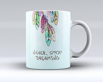 Never Stop Dreaming Watercolor Catcher-ink Fuzed Ceramic Coffee Mug or Tea Cup