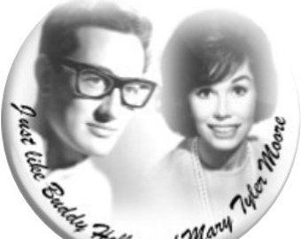 Buddy Holly& Mary Tyler Moore. Weezer song. Item  FD40-55  - 1.25 inch Metal Pin back Button or Magnet
