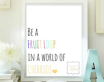 Be a fruit loop in a world of cherrios quotes printable