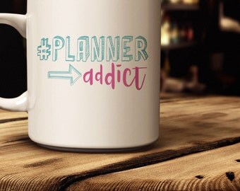 Planner Addict Mug | Quick Ship! | Coffee Mug for Planner Girl | Available in 11 oz., 15 oz. | Gift Idea for Planner Lovers