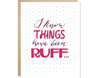 Handmade Sympathy Greeting Card – I Know Things Have Been Ruff
