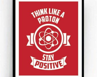 Think Like A Proton Stay Positive Art Print For Geeks, Office Gallery Wall, Quote Physics Chemistry Retro Motivational Typography