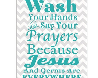 Wash Your Hands Say Your Prayers Jesus and Germs are Everywhere teal Gray Chevron Bathroom Wall Art Print modern art decor (136)