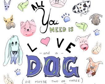 All You Need is Love and a Dog Print, Dog Lovers Art Print, Cute Dog Art, Dog Quote, Dog Poster, Hand Drawn, Original Art Drawing