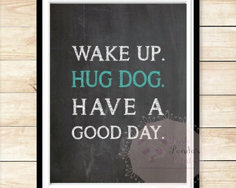 Wake up. Hug Dog. Have a good day, print, poster, chalkboard, dog lover, home decor, pets, wall art, sign, decor, dog
