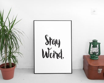 Printable Quotes, stay weird print quote, digital download, printable art, printable quote, funny print,