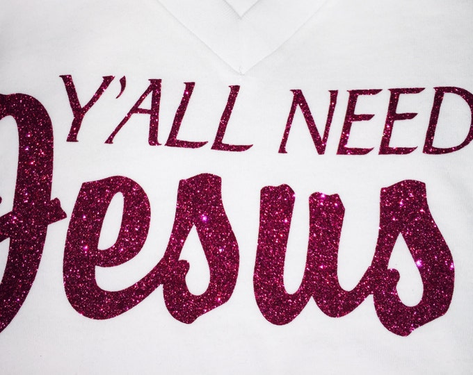 Short Sleeve V Neck Y'all Need Jesus Shirt . Southern T-shirts. Southern Gifts. Y'all Custom Shirts- White shirt - PINK GLITTER WRITING