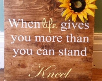 When life gives you more than you can handle kneel