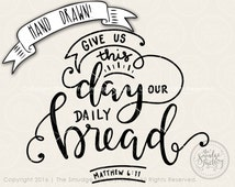 Give Us This Day Our Daily Bread SVG, The Lord's Prayer SVG Cut File, Bible Verse SVG, Christian Cut File, Hand Lettered Silhouette Cricut