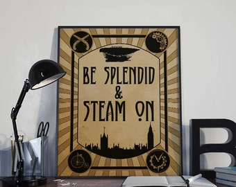 Steampunk Art Print Poster - Be Splendid & Steam On - PRINTABLE 8x10 inches- Wall Decor, Inspirational Printable, Home Decor, Gift