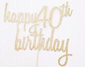 Happy 40th Birthday Cake Topper - Glitter Cake Topper in Gold - Birthday Cake Topper - forty