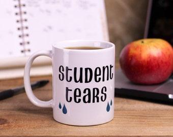 Student Tears Coffee Mug/funny teacher mug/teacher appreciation/teacher gifts/teacher mug/gifts from student