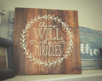 Pallet Sign, Stained Wood Sign, There Will Be Miracles Rustic Wood Sign 22x22