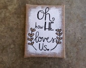 Burlap canvas- Quote Hand Painted canvas- canvas art- Christian song lyrics- christian quite- burlap- oh how he loves us