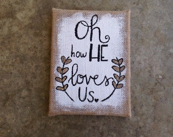 Burlap canvas- oh how he loves us- then signs my soul- Quote Hand Painted canvas- canvas art- Christian song lyrics- christian quite- burlap