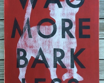 "Wag More, Bark Less 14""x18"" sign hand painted on wood, ready to hang."