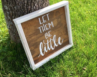 """Let Them Be Little Wood Sign - 13.5"""" x 13.5"""""""