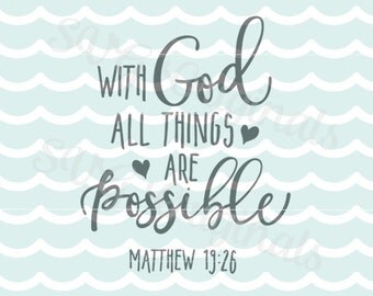 With God All Things are Possible SVG File. So many uses! Cricut Explore and more. Printable Quote Matthew 19:26 Bible Christian Print SVG