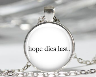 HOPE DIES LAST - Pendant Necklace or Keychain