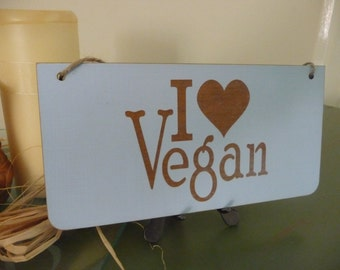 "Vegan Primitive Wooden Sign, ""I Love Vegan"" Vegan Sign, Vegetarian Sign, Vegan Home Decor, Birthday Gift , Gift forHer, Gift for Him"