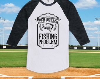 Just a Beer Drinker with a Fishing Problem - baseball t-shirt, father's day, fishing gift, fishing trip t-shirt, lucky fish shirt - CT-592