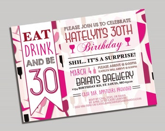 Eat Drink and Be 30 Wine Themed Birthday Invitation- Printable Digital File