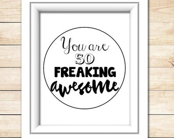 You Are So Freaking Awesome - DIGITAL Print - 8x10 - Motivational Print - Inspirational Print - Kick Ass Quote - Be Awesome