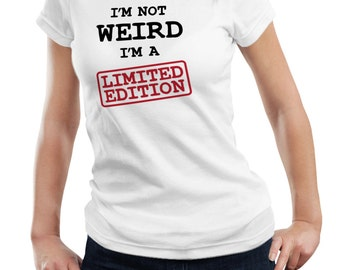 I'm Not Weird Ladies Woman I'm A Limited Edition Mens/Ladies T shirt Tee