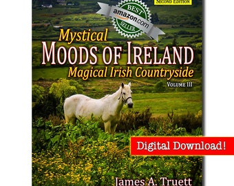 eBook-Vol. III, Magical Irish Countryside - SECOND EDITION (Mystical Moods of Ireland) by James A. Truett, Ireland Photography, Ireland