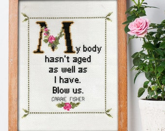 Carrie Fisher Quote Easy Cross Stitch Pattern: My Body Hasn't Aged As Well As I Have. Blow Us. (Instant PDF Download)