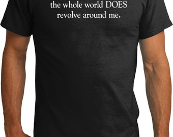 As a Matter of Fact, The World DOES Revolve Around Me Mens Organic Tee T-Shirt REVOLVES-PC50ORG