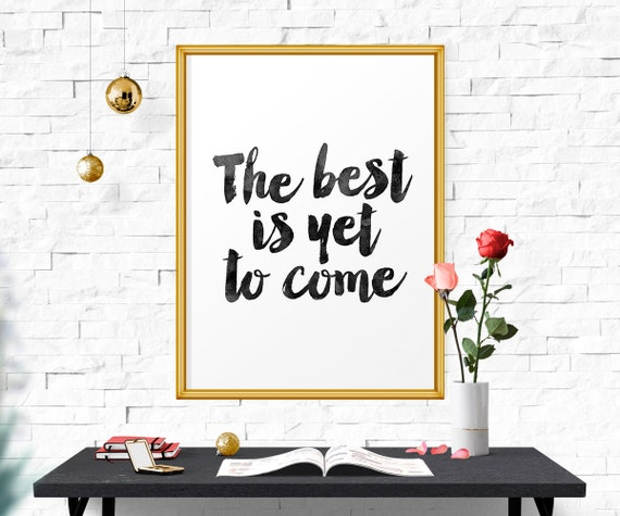 The Best Is Yet To Come Inspirational Quote Motivational
