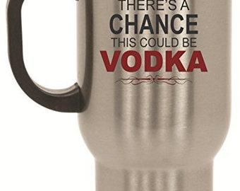 There S A Chance This Is Vodka Travel Mug