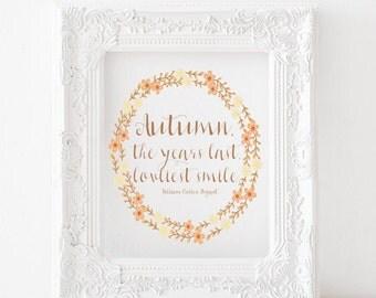 Autumn, the years last loveliest smile. - Fall printable, fall print, fall decor, fall art, autumn printable, autumn print, autumn decor