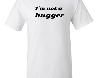 I'm not a hugger -  T shirt