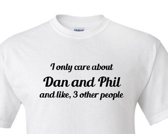 I Only Care About Dan and Phil -  T shirt