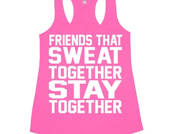Friends That Sweat Together Stay Together Tank Top. Fitness. Marathon Racerback. Inspirational Motivational. Running Racerback Tank Top