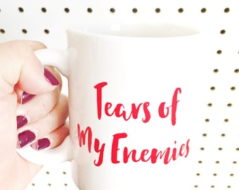 Tears of My Enemies Mug // Coffee Mug - Coffee Mugs With Sayings - Drinking Mug - Funny Mug - Tea Mug - Large Mug - Gangster - Gag Gift