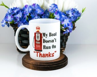 Valentines Gift for Dad, Boating Mug, My Boat Doesn't Run on Thanks, boating gift, Funny Boat Mug, Fishing lovers, Captain Gift, Valentines