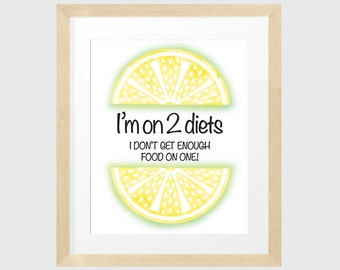 I'm on 2 diets, kitchen print, 8x10, humorous quote, INSTANT DOWNLOAD