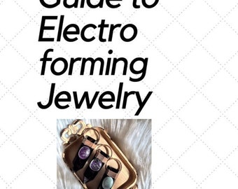 Complete Guide to Electroforming Jewelry