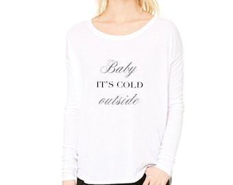 Baby its Cold Outside -  Christmas Shirt for Women - Glitter Christmas Shirt